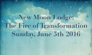New Moon Lodge June 5th 2016